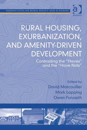 Rural Housing,  Exurbanization,  and Amenity-Driven Development Contrasting the 'Haves' and the 'Have Nots'
