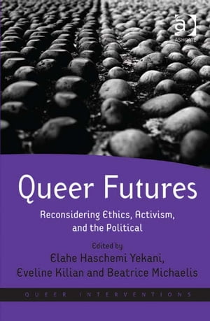 Queer Futures Reconsidering Ethics,  Activism,  and the Political