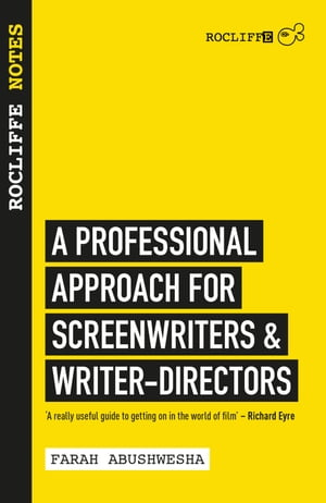 Rocliffe Notes for Screenwriters A Professional Approach to Screenwriting and Scriptwriting