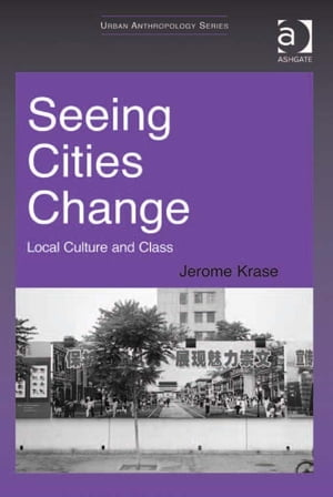Seeing Cities Change Local Culture and Class