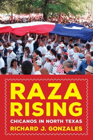 Raza Rising Chicanos in North Texas