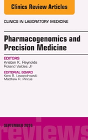 Pharmacogenomics and Precision Medicine, An Issue of the Clinics in Laboratory Medicine,