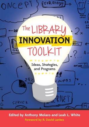 The Library Innovation Toolkit Ideas,  Strategies,  and Programs
