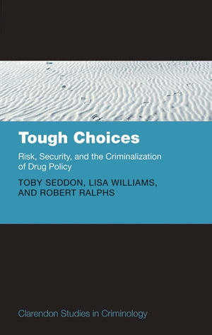 Tough Choices Risk,  Security and the Criminalization of Drug Policy