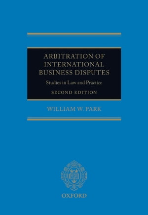 Arbitration of International Business Disputes Studies in Law and Practice