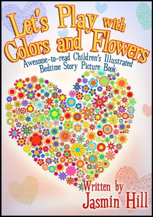 Lets Play With Colors & Flowers: Awesome-to-read Children's Illustrated Bedtime Story Picture Book