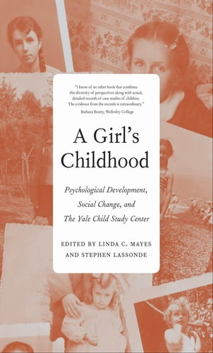 A Girl's Childhood Psychological Development,  Social Change,  and The Yale Child Study Center