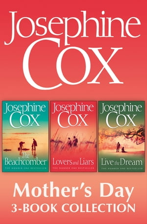 Josephine Cox Mother s Day 3-Book Collection: Live the Dream, Lovers and Liars, The Beachcomber