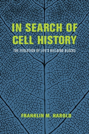 In Search of Cell History The Evolution of Life's Building Blocks