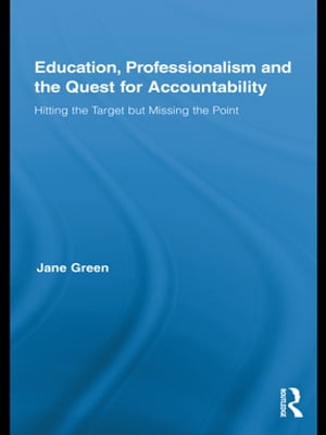 Education,  Professionalism,  and the Quest for Accountability Hitting the Target but Missing the Point