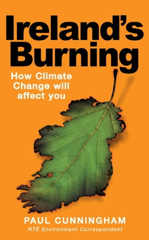 Ireland's Burning How Climate Change Affect You