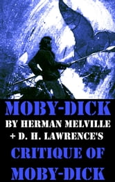 Herman melville - Moby-Dick by Herman Melville + D. H. Lawrence's critique of Moby-Dick (Unabridged)
