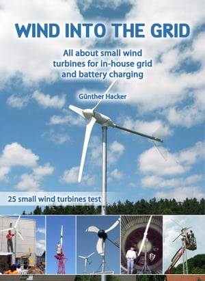 Wind into the Grid All about small wind turbines for in-house grid and battery charging
