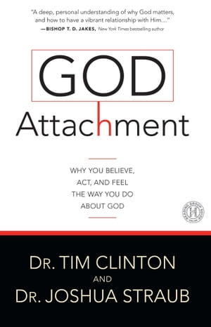 God Attachment Why You Believe,  Act,  and Feel the Way You Do About God