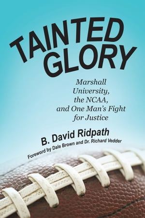 Tainted Glory Marshall University,  the NCAA,  and One Man?s Fight for Justice