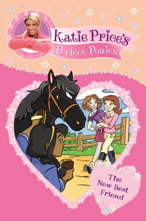 Katie Price's Perfect Ponies: The New Best Friend Book 5