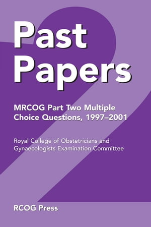 Past Papers MRCOG Part Two Multiple Choice Questions 1997?2001