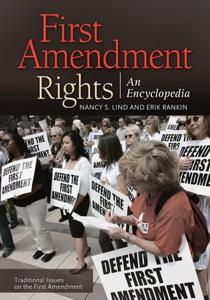 First Amendment Rights: An Encyclopedia [2 volumes] An Encyclopedia