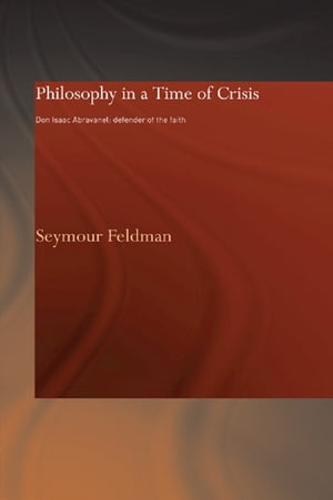 Philosophy in a Time of Crisis Don Isaac Abravanel: Defender of the Faith