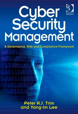 Cyber Security Management A Governance,  Risk and Compliance Framework