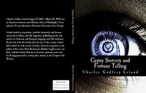 Gypsy Sorcery and Fortune Telling Illustrated by Incantations,  Specimens of Medical Magic,  Anecdotes,  and Tales
