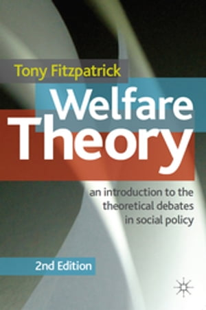 Welfare Theory An Introduction to the Theoretical Debates in Social Policy