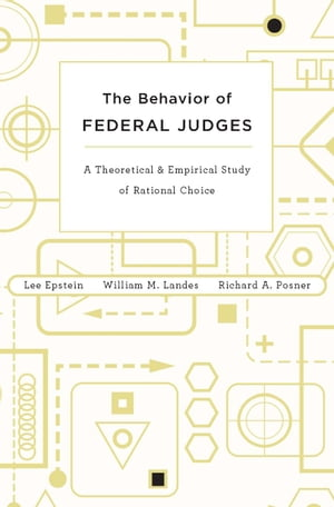 The Behavior of Federal Judges a theoretical and empirical study of rational choice