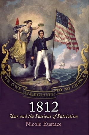 1812 War and the Passions of Patriotism