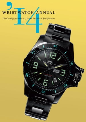 Wristwatch Annual 2014 The Catalog of Producers,  Prices,  Models,  and Specifications