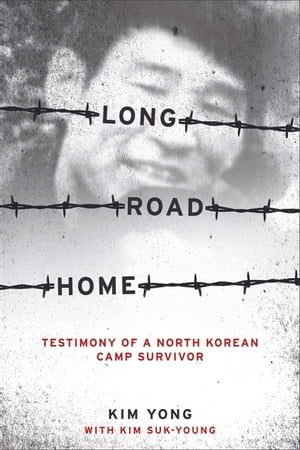 Long Road Home Testimony of a North Korean Camp Survivor