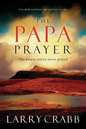 The Papa Prayer The Prayer You've Never Prayed