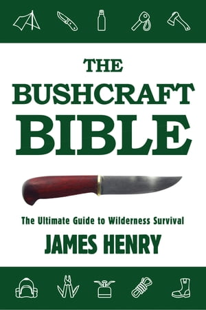 The Bushcraft Bible The Ultimate Guide to Wilderness Survival