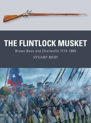 The Flintlock Musket Brown Bess and Charleville 1715?1865