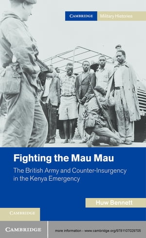 Fighting the Mau Mau The British Army and Counter-Insurgency in the Kenya Emergency