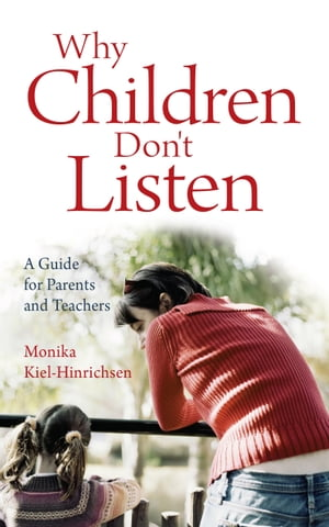 Why Children Don't Listen A Guide for Parents and Teachers