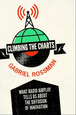 Climbing the Charts What Radio Airplay Tells Us about the Diffusion of Innovation