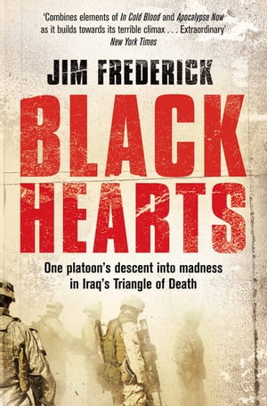 Black Hearts One platoon's descent into madness in the Iraq war's triangle of death