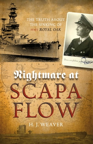 "Nightmare at Scapa Flow The Truth About the Sinking of HMS ""Royal Oak"""