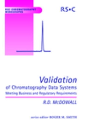 Validation of Chromatography Data Systems: Meeting Business and Regulatory Requirements