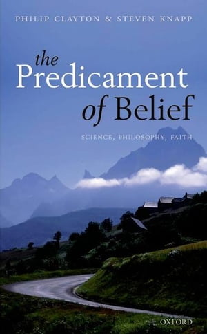 The Predicament of Belief Science,  Philosophy,  and Faith