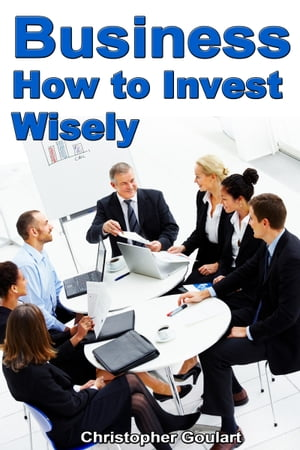 Business: How to Invest Wisely