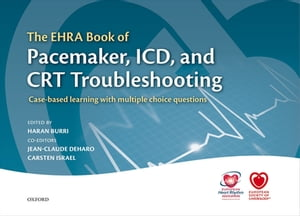 The EHRA Book of Pacemaker,  ICD,  and CRT Troubleshooting Case-based learning with multiple choice questions