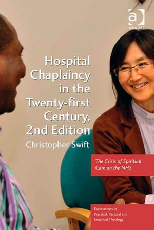 Hospital Chaplaincy in the Twenty-first Century The Crisis of Spiritual Care on the NHS
