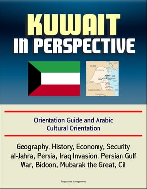 Kuwait in Perspective: Orientation Guide and Arabic Cultural Orientation: Geography,  History,  Economy,  Security,  al-Jahra,  Persia,  Iraq Invasion,  Pers