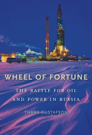 Wheel of Fortune The Battle for Oil and Power in Russia
