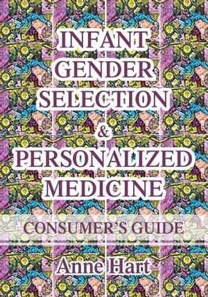 INFANT GENDER SELECTION & PERSONALIZED MEDICINE CONSUMER's GUIDE