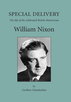 Special Delivery The Life of the Celebrated British Obstetrician,  William Nixon