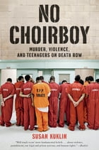 No Choirboy: Murder, Violence, and Teenagers on Death Row Cover Image