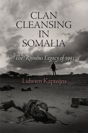 Clan Cleansing in Somalia The Ruinous Legacy of 1991