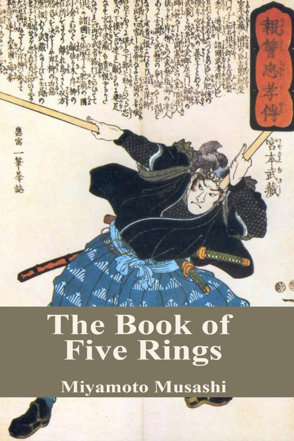 miamoto musashis the book of five rings Miamoto musashi's the book of five rings  of the countless men who devoted their lives to the bushido code there were none greater than miyamoto musashi.